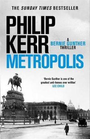 METROPOLIS BY PHILIP KERR (HACHETTE, $A32.99).  Due out in April 2019