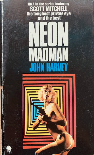 TRASHY TUESDAY: NEON MADMAN by John Harvey (Sphere, 1977)