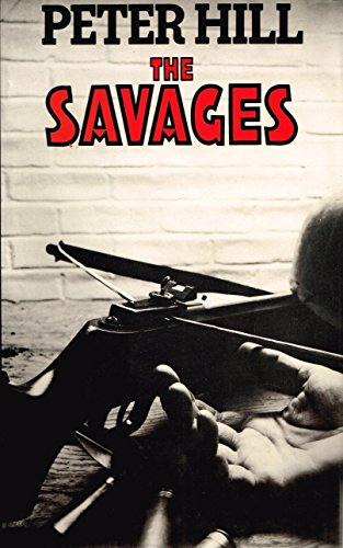 CLASSIC BRITISH CRIME: The Savages by Peter Hill (1980 – available on Kindle).