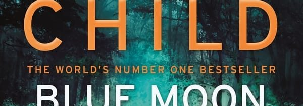 BLUE MOON by Lee Child (Bantam, $A32.99)