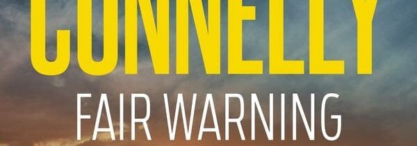 FAIR WARNING by Michael Connelly (Allen & Unwin,    26 May 2020)