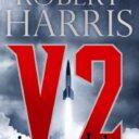 V2 by Robert Harris (Hutchinson, Sept 2020)