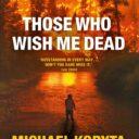 THROWBACK THURSDAY: THOSE WHO WISH ME DEAD By Michael Koryta (Hodder & Stoughton, 2014)
