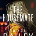 THE HOUSEMATE by Sarah Bailey (Allen & Unwin)