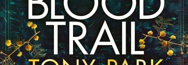 BLOOD TRAIL by Tony Park (Macmillan, August 2021)